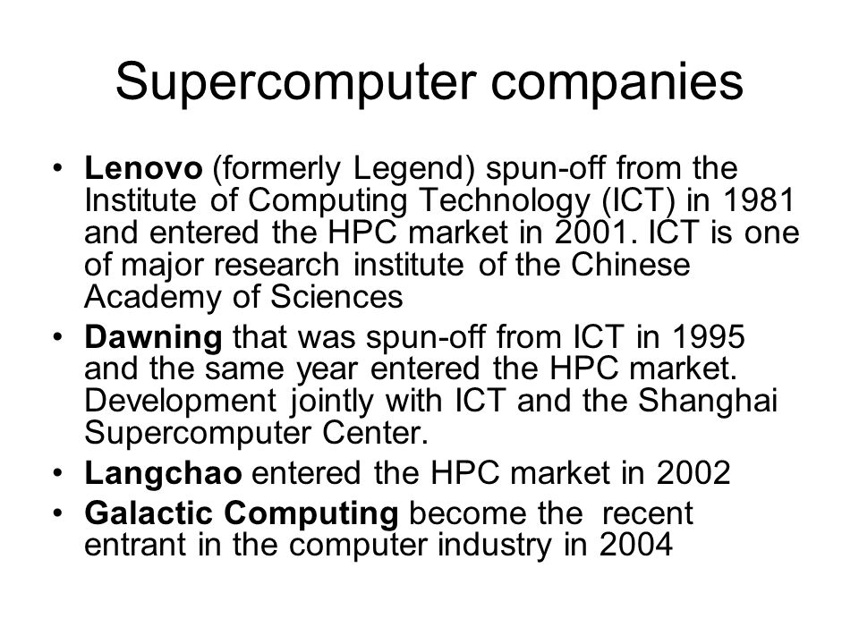 Supercomputer companies Lenovo (formerly Legend) spun-off from the Institute of Computing Technology (ICT) in 1981 and entered the HPC market in 2001.