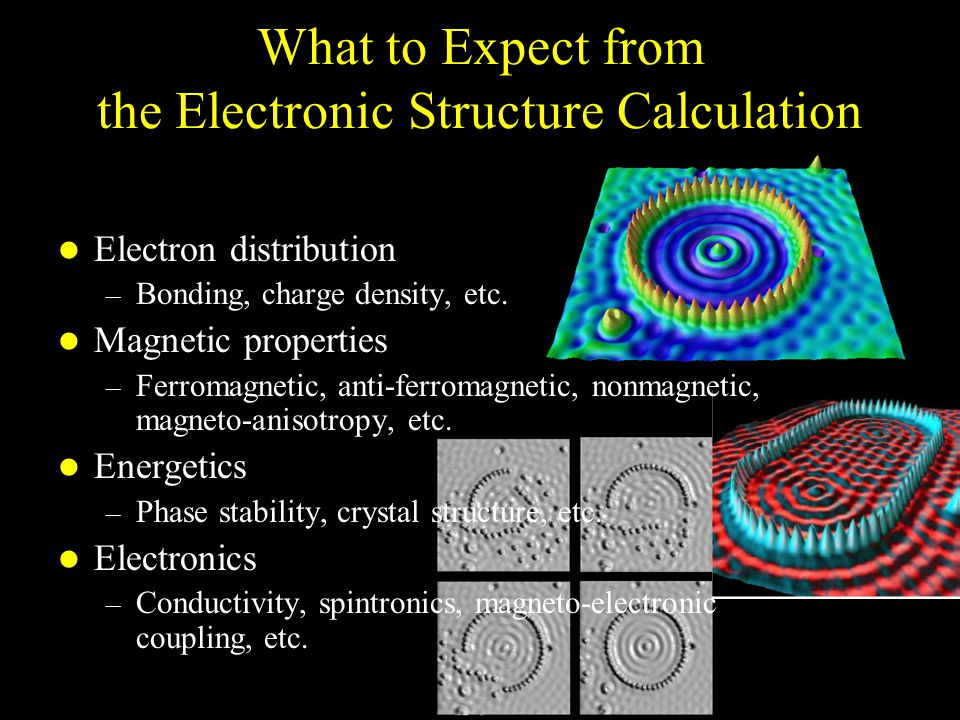 What to Expect from the Electronic Structure Calculation Electron distribution – Bonding, charge density, etc.