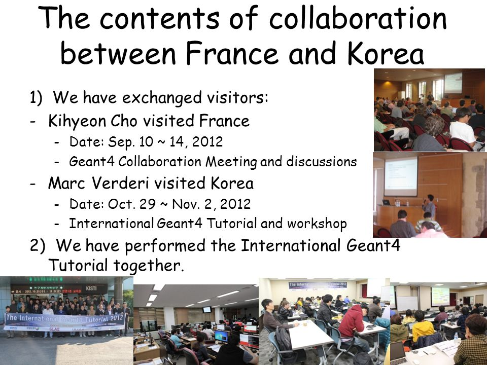 The contents of collaboration between France and Korea 1) We have exchanged visitors: -Kihyeon Cho visited France -Date: Sep.