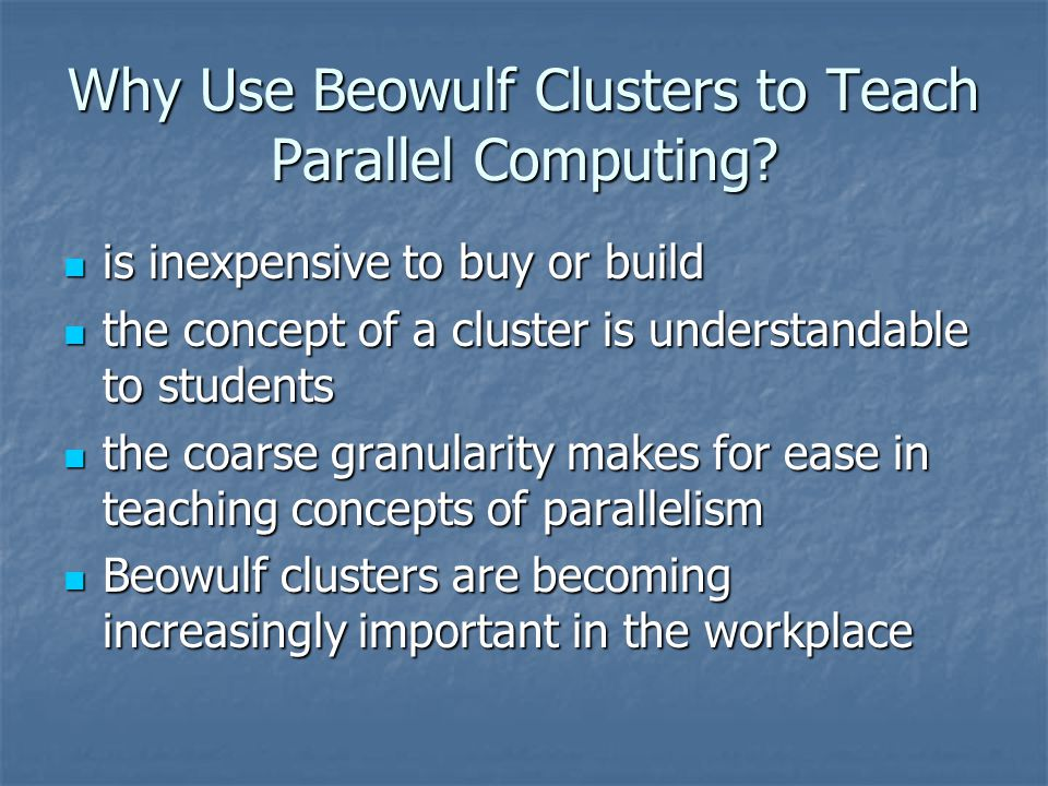 Why Use Beowulf Clusters to Teach Parallel Computing.
