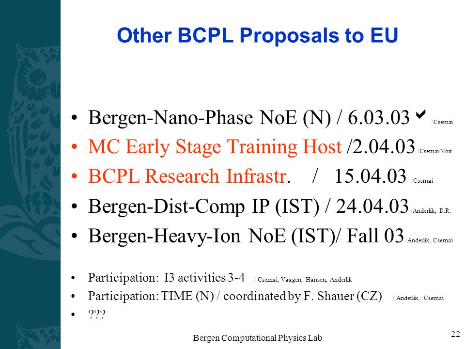 Bergen Computational Physics Lab 22 Other BCPL Proposals to EU Bergen-Nano-Phase NoE (N) / 6.03.03  /Csernai MC Early Stage Training Host /2.04.03 /Csernai/Voit BCPL Research Infrastr.