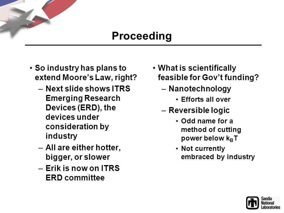 Proceeding So industry has plans to extend Moore's Law, right? –Next slide shows ITRS Emerging Research Devices (ERD), the devices under consideration