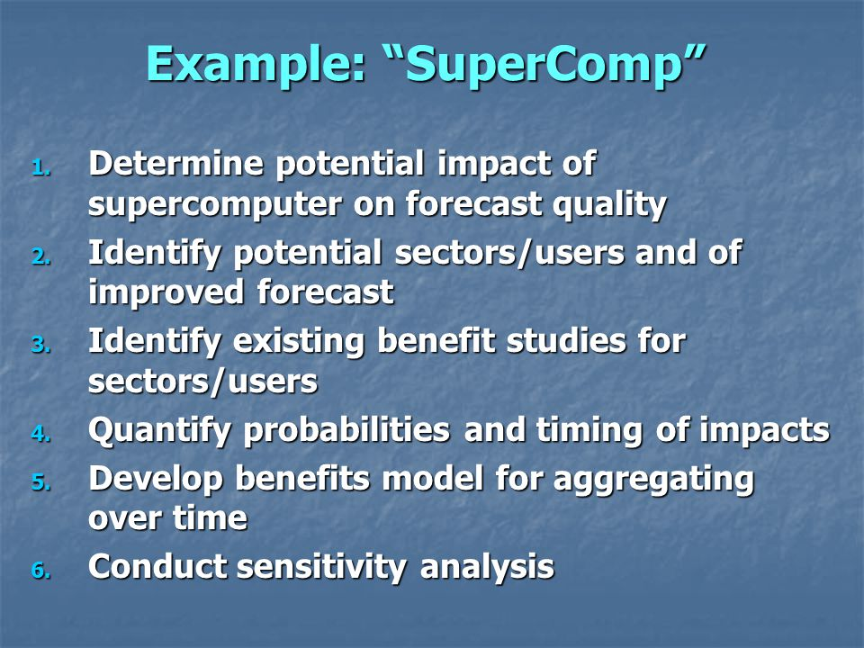 Example: SuperComp 1. Determine potential impact of supercomputer on forecast quality 2.