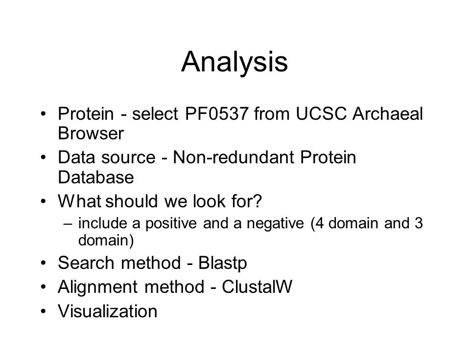 Analysis Protein - select PF0537 from UCSC Archaeal Browser Data source - Non-redundant Protein Database What should we look for.