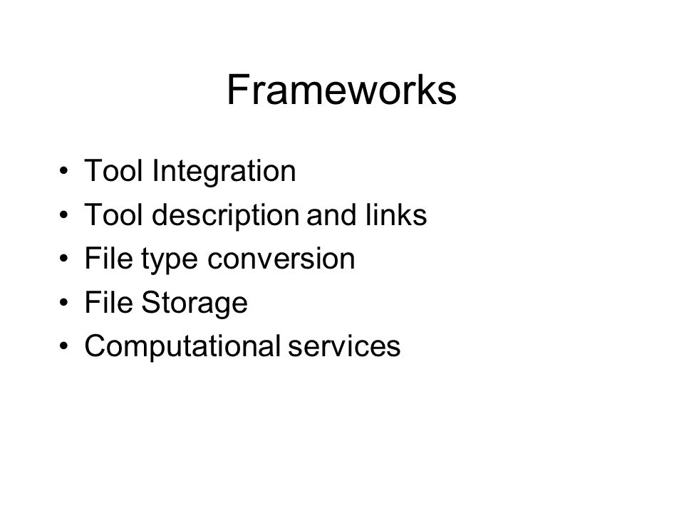 Frameworks Tool Integration Tool description and links File type conversion File Storage Computational services
