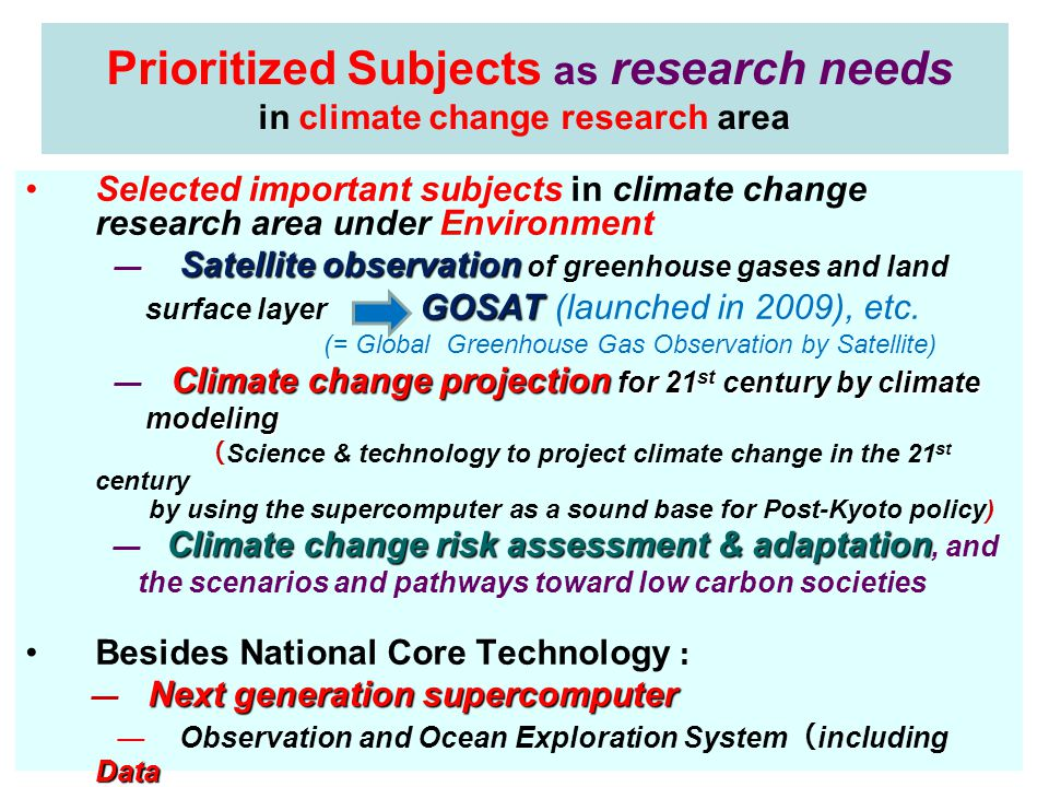 Prioritized Subjects as research needs in climate change research area Selected important subjects in climate change research area under Environment Satelliteobservation ― Satellite observation of greenhouse gases and land GOSAT surface layer GOSAT (launched in 2009), etc.