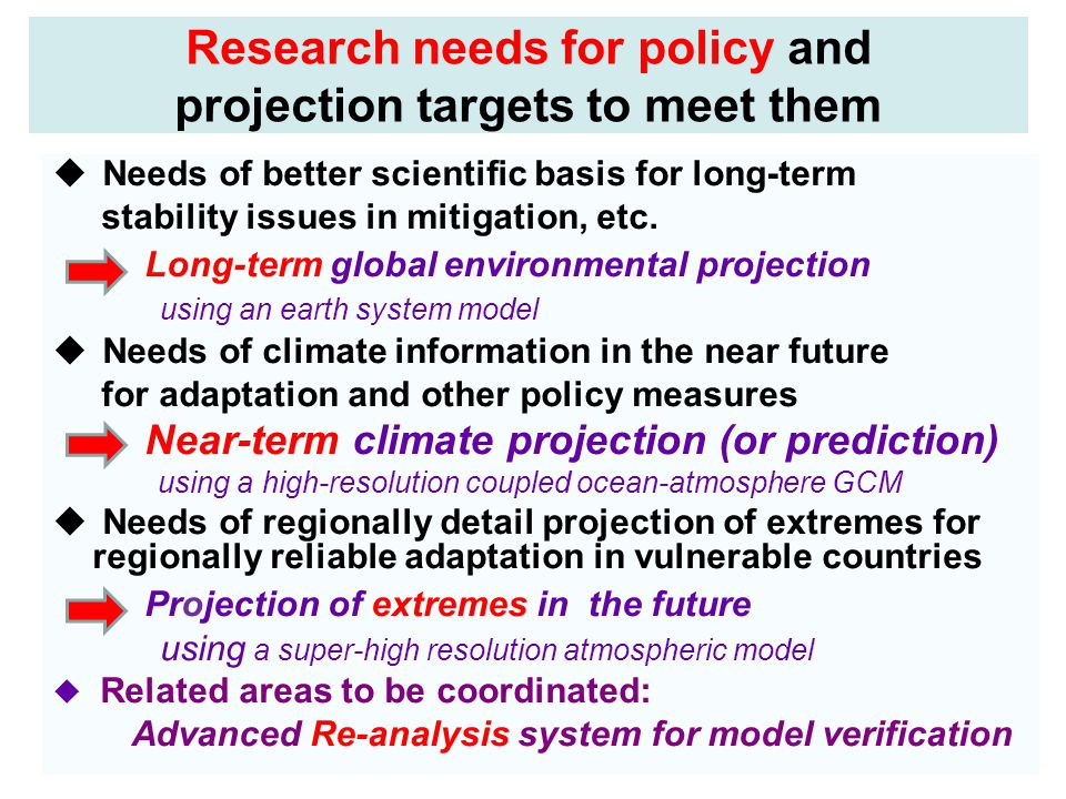 Research needs for policy and projection targets to meet them  Needs of better scientific basis for long-term stability issues in mitigation, etc.