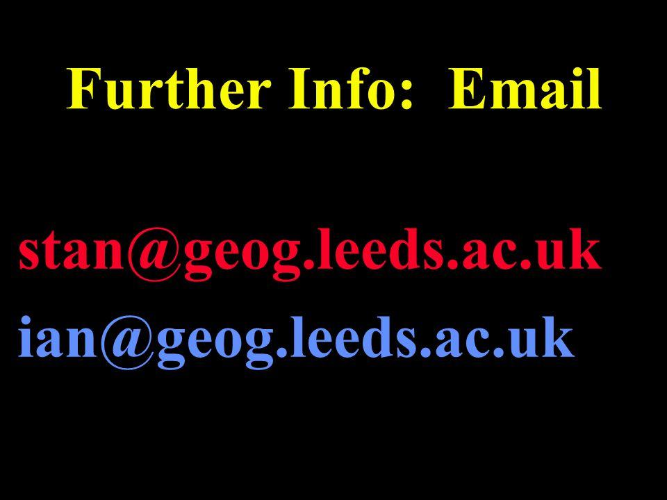 Further Info: Email stan@geog.leeds.ac.uk ian@geog.leeds.ac.uk
