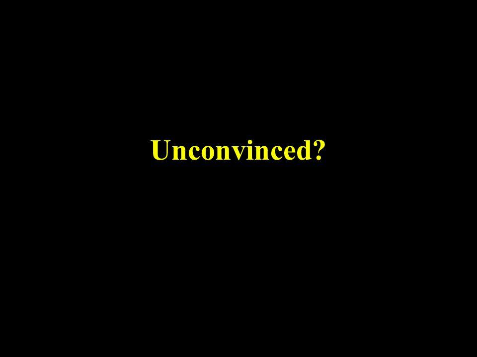 Unconvinced?