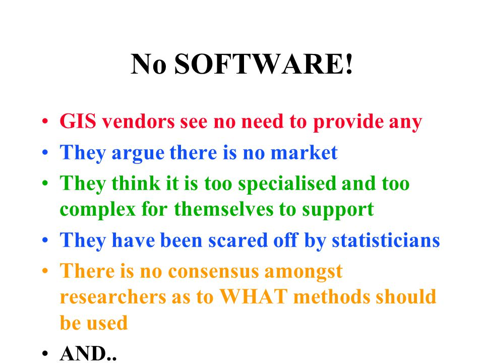 No SOFTWARE! GIS vendors see no need to provide any They argue there is no market They think it is too specialised and too complex for themselves to s