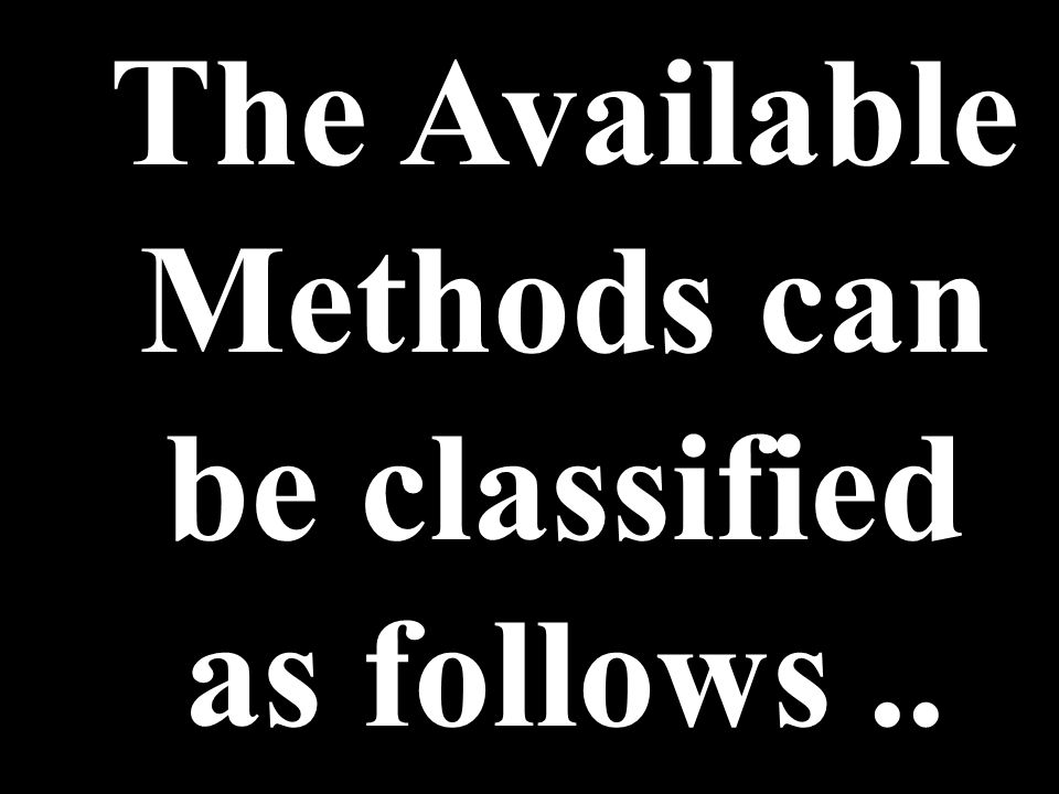 The Available Methods can be classified as follows..