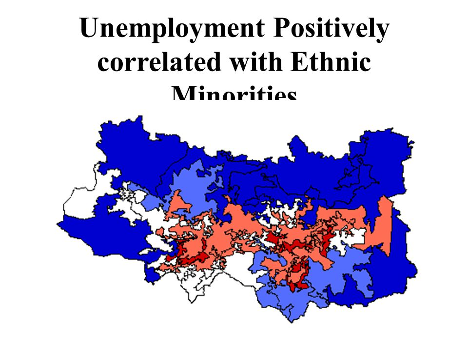 Unemployment Positively correlated with Ethnic Minorities