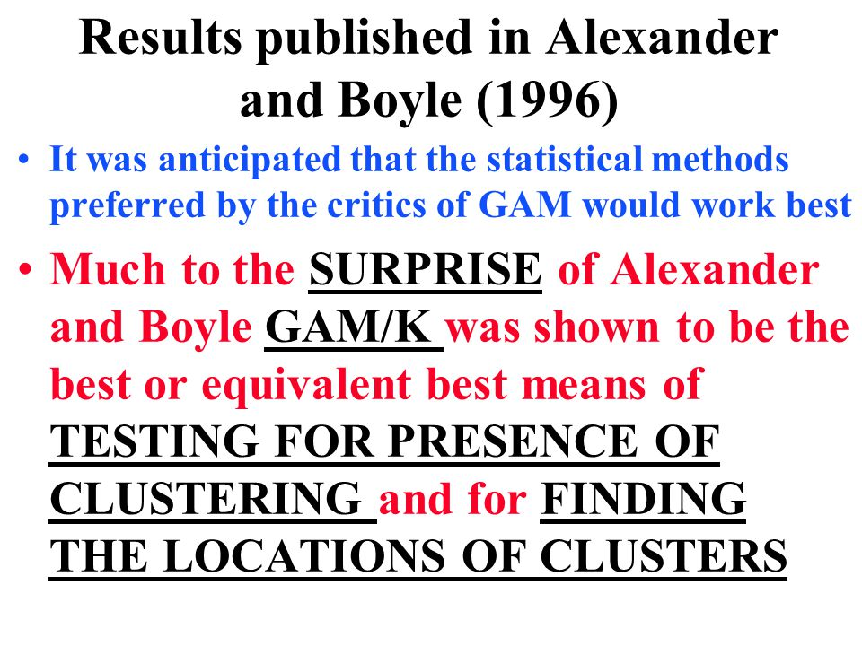 Results published in Alexander and Boyle (1996) It was anticipated that the statistical methods preferred by the critics of GAM would work best Much t