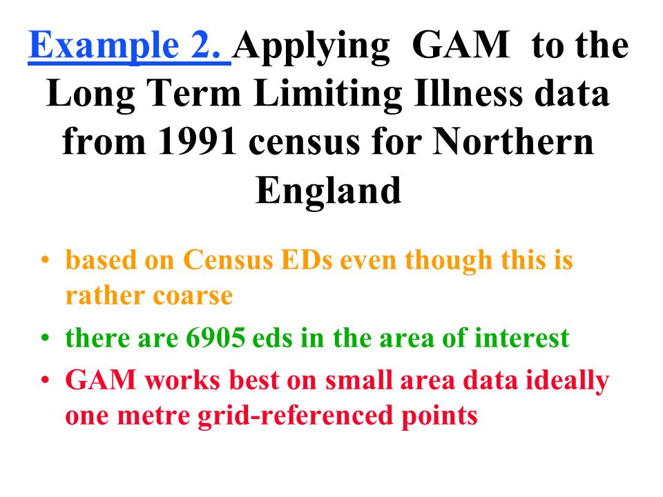 Example 2. Applying GAM to the Long Term Limiting Illness data from 1991 census for Northern England based on Census EDs even though this is rather co