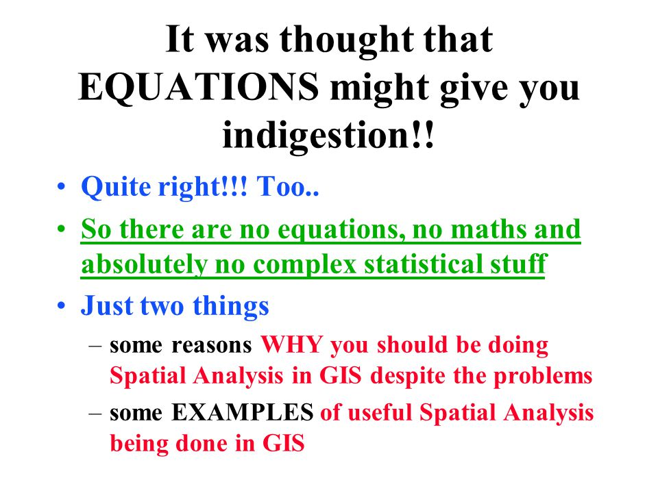 It was thought that EQUATIONS might give you indigestion!.