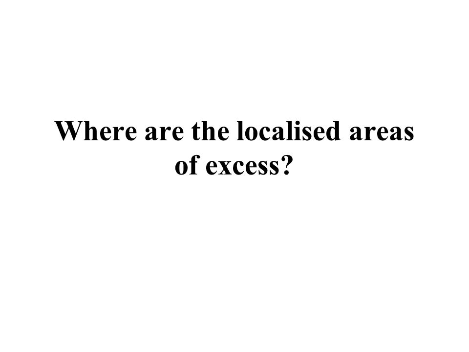 Where are the localised areas of excess?