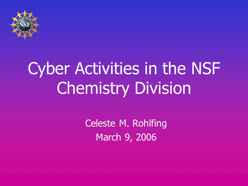 Cyber Activities in the NSF Chemistry Division Celeste M. Rohlfing March 9, 2006