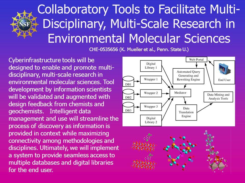 Collaboratory Tools to Facilitate Multi- Disciplinary, Multi-Scale Research in Environmental Molecular Sciences CHE-0535656 (K.