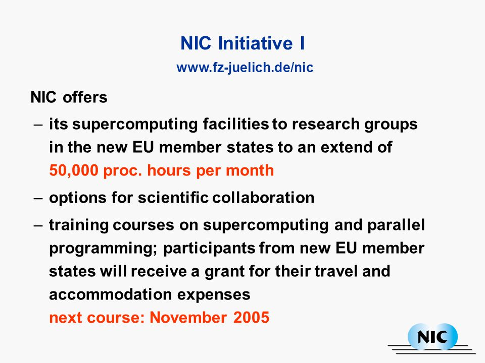 NIC offers –its supercomputing facilities to research groups in the new EU member states to an extend of 50,000 proc.