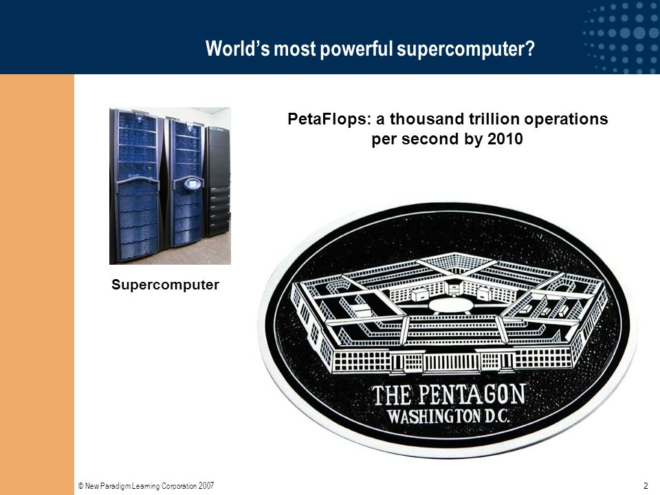 © New Paradigm Learning Corporation 2007 2 World's most powerful supercomputer? Supercomputer PetaFlops: a thousand trillion operations per second by