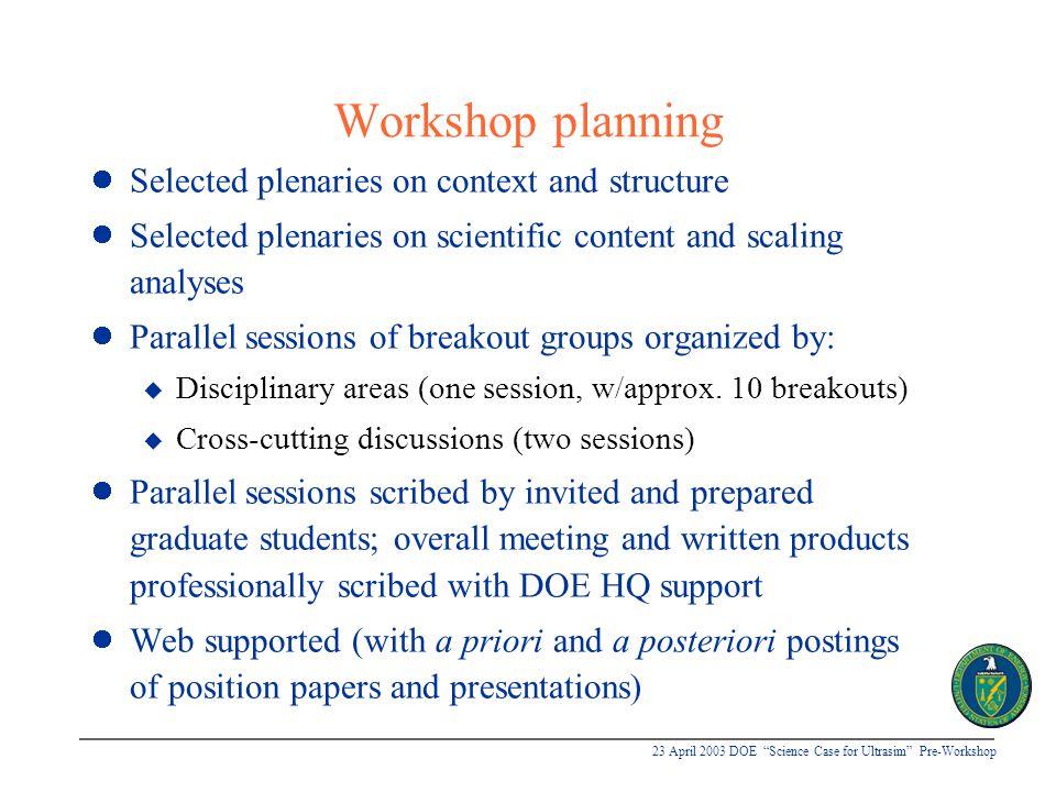 """23 April 2003 DOE """"Science Case for Ultrasim"""" Pre-Workshop Workshop planning Selected plenaries on context and structure Selected plenaries on scienti"""