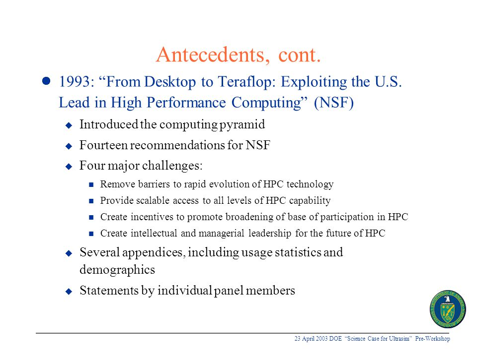 """23 April 2003 DOE """"Science Case for Ultrasim"""" Pre-Workshop Antecedents, cont. 1993: """"From Desktop to Teraflop: Exploiting the U.S. Lead in High Perfor"""