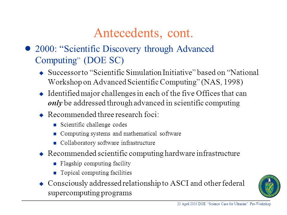 "23 April 2003 DOE ""Science Case for Ultrasim"" Pre-Workshop Antecedents, cont. 2000: ""Scientific Discovery through Advanced Computing "" (DOE SC) u Succ"