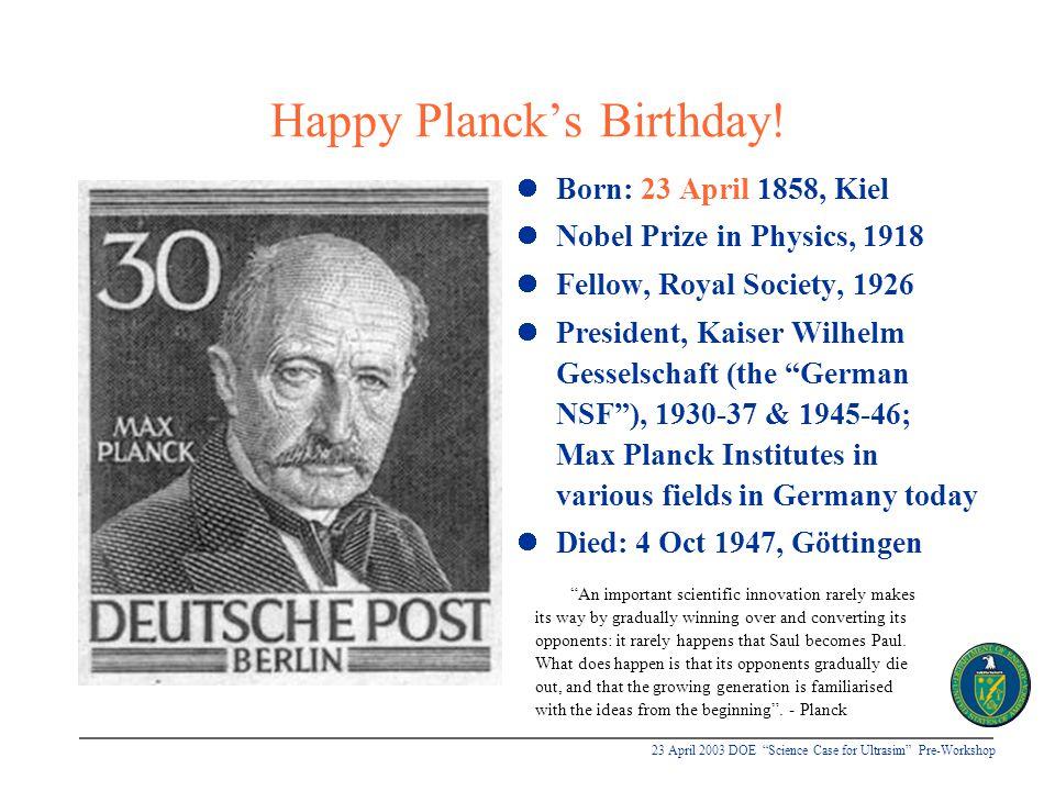 23 April 2003 DOE Science Case for Ultrasim Pre-Workshop Happy Planck's Birthday.