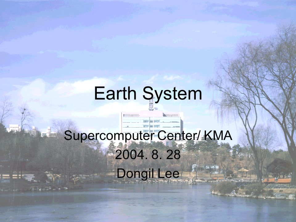Earth System Supercomputer Center/ KMA 2004. 8. 28 Dongil Lee