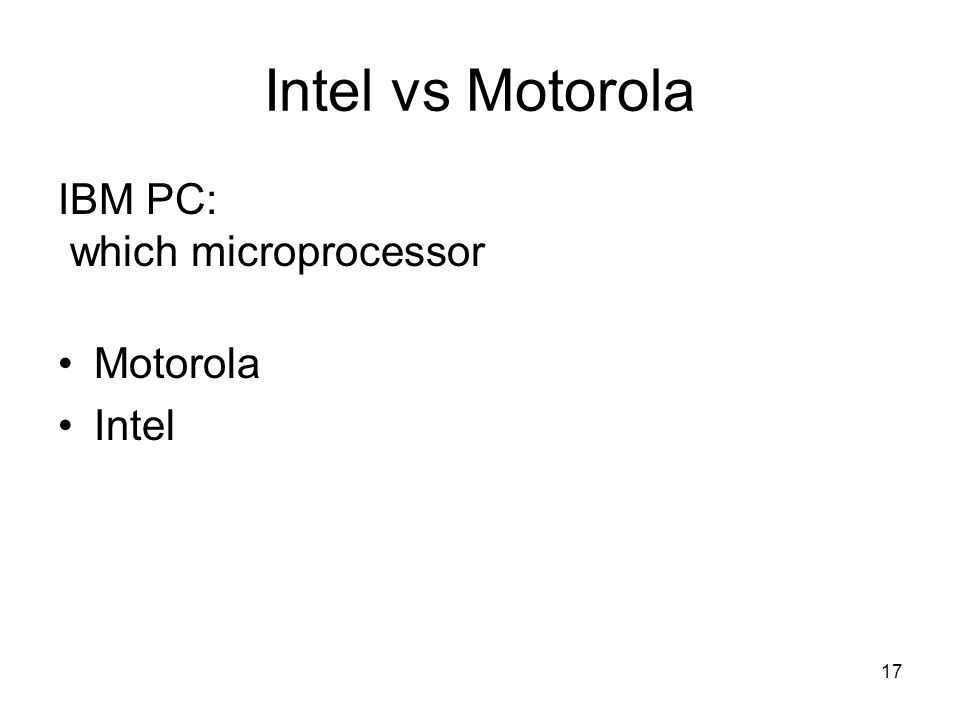 17 Intel vs Motorola IBM PC: which microprocessor Motorola Intel