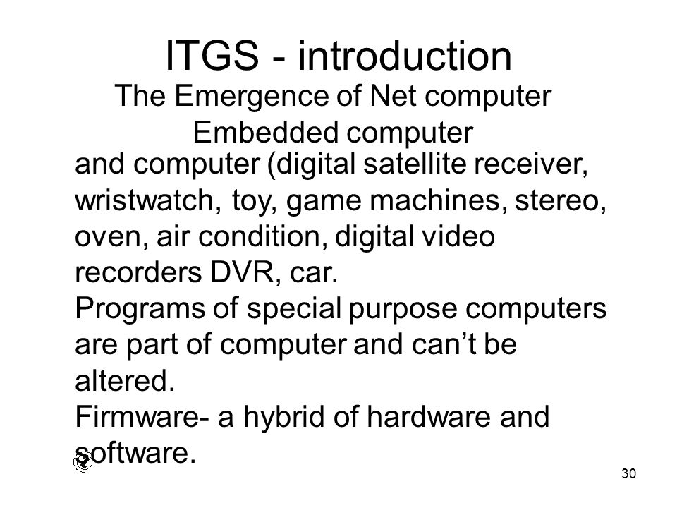 30 ITGS - introduction and computer (digital satellite receiver, wristwatch, toy, game machines, stereo, oven, air condition, digital video recorders DVR, car.
