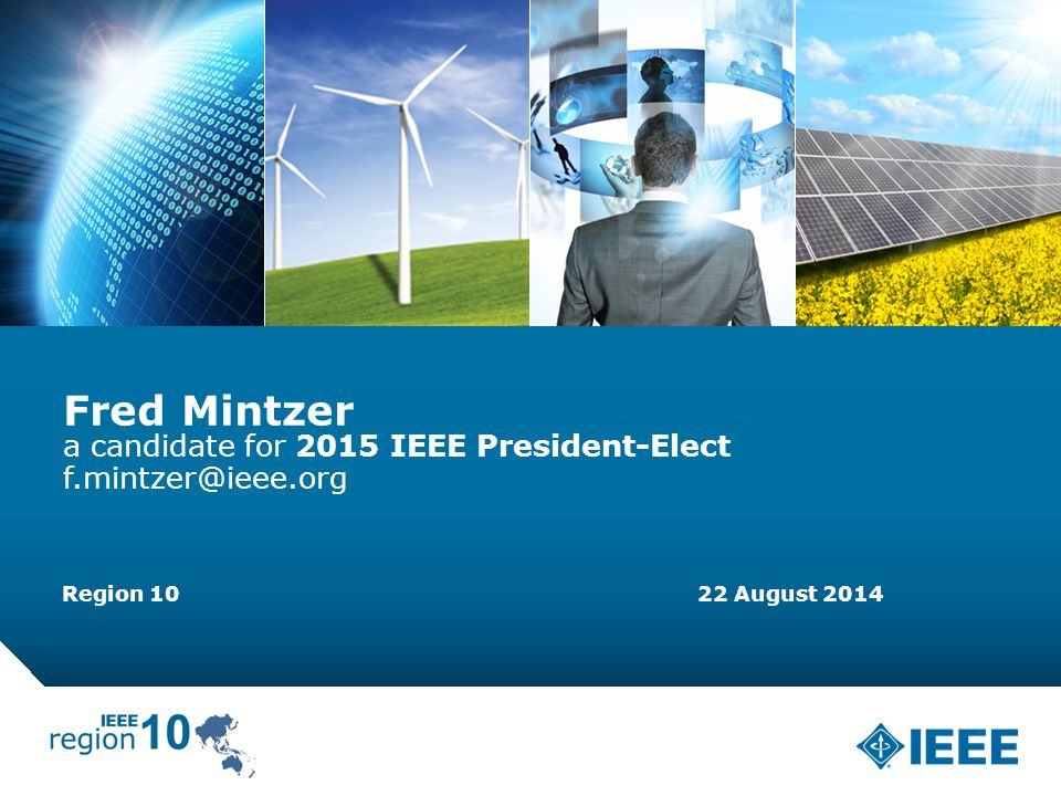 12-CRS-0106 REVISED 8 FEB 2013 5/3/20151 Fred Mintzer a candidate for 2015 IEEE President-Elect f.mintzer@ieee.org Region 10 22 August 2014