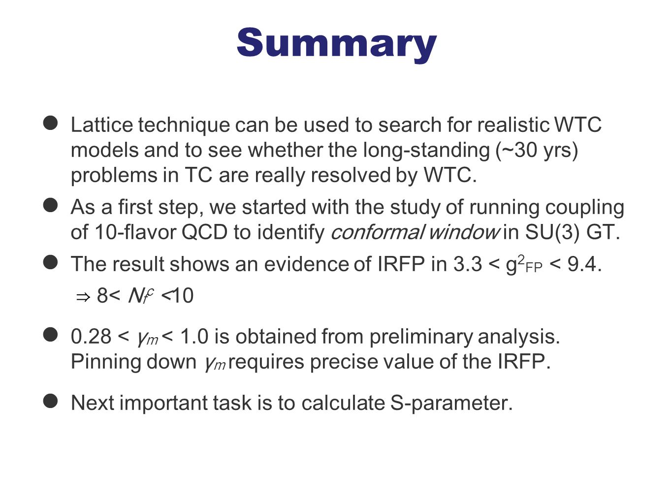Summary Lattice technique can be used to search for realistic WTC models and to see whether the long-standing (~30 yrs) problems in TC are really reso