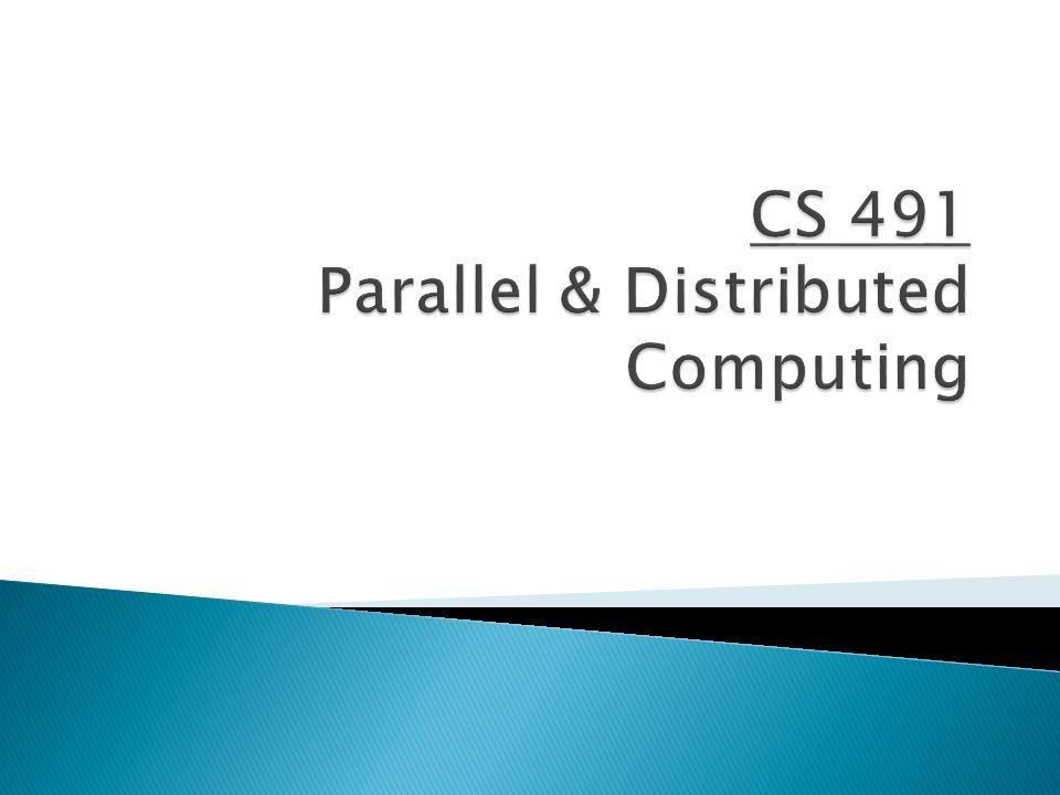  2008 IBM Roadrunner: 1.1Petaflops  2009 Cray Jaguar: 1.6  2010 Tiahe-1A (China): 2.6  2011 Fujitsu K (Japan): 10.5 ◦ 88,128 8-core processors -> 705,024 cores ◦ Needs power equivalent to 10,000 homes  Linpack numbers ◦ Core i7 – 2.3 Gflops ◦ Glalaxy Nexus – 97 Mflops CS 491 – Parallel and Distributed Computing12