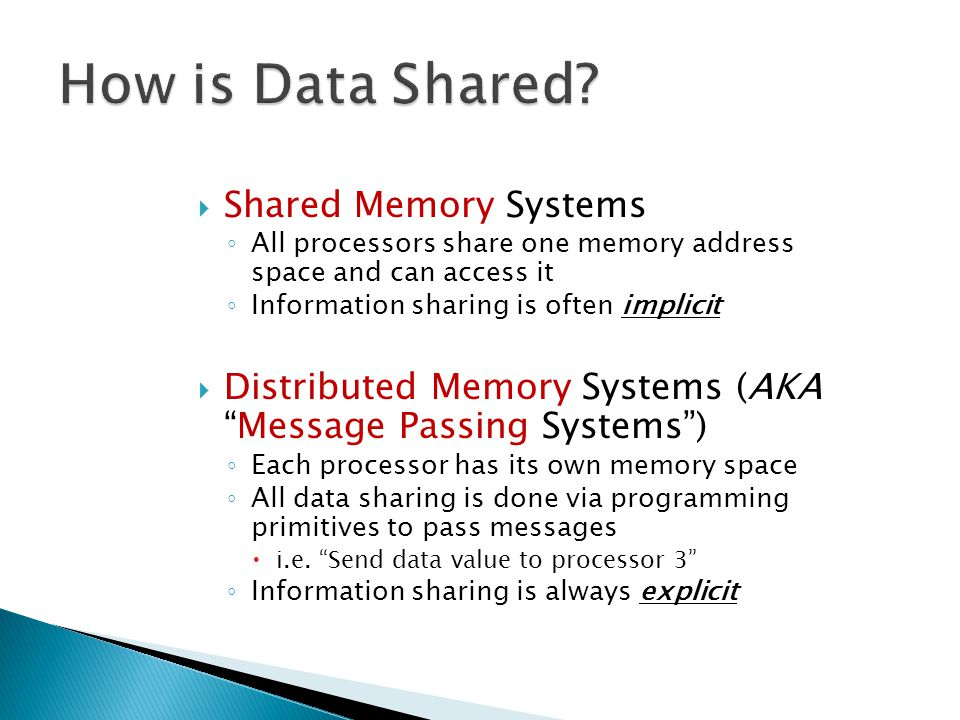  Shared Memory Systems ◦ All processors share one memory address space and can access it ◦ Information sharing is often implicit  Distributed Memory