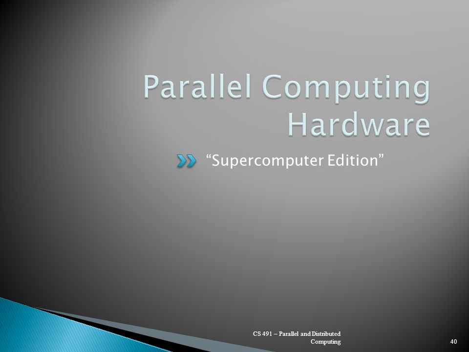 """""""Supercomputer Edition"""" CS 491 – Parallel and Distributed Computing40"""