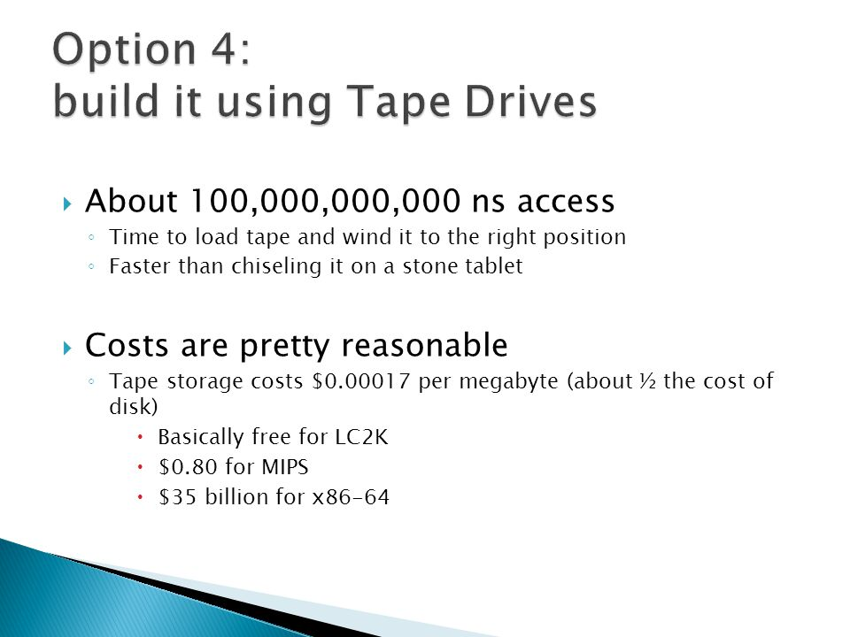  About 100,000,000,000 ns access ◦ Time to load tape and wind it to the right position ◦ Faster than chiseling it on a stone tablet  Costs are prett