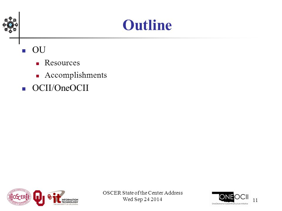 OSCER State of the Center Address Wed Sep 24 2014 11 Outline OU Resources Accomplishments OCII/OneOCII