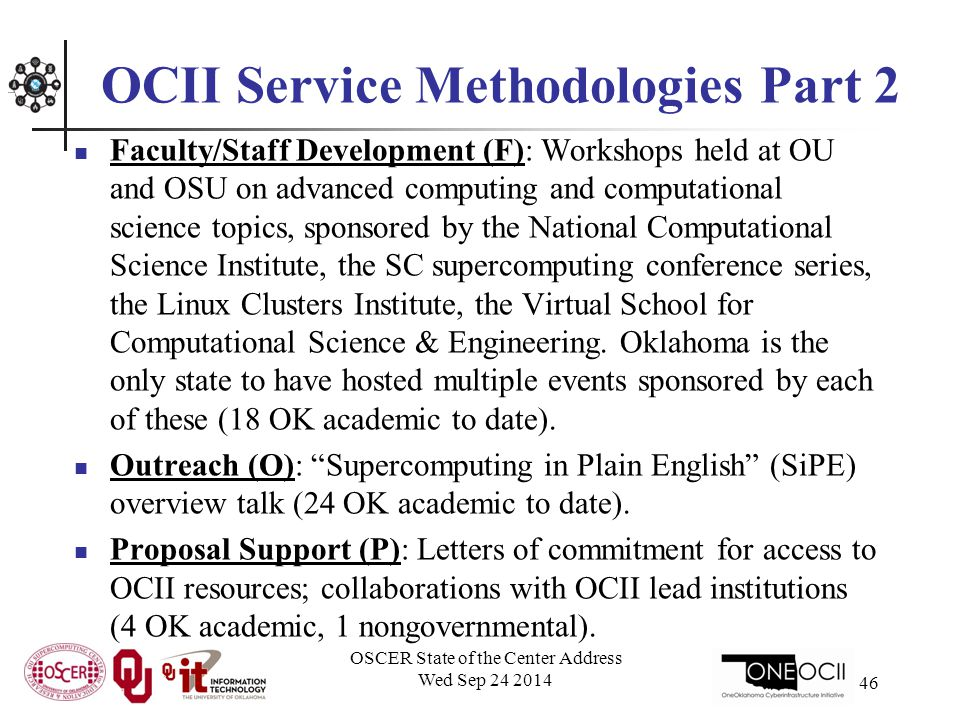 OCII Service Methodologies Part 2 Faculty/Staff Development (F): Workshops held at OU and OSU on advanced computing and computational science topics, sponsored by the National Computational Science Institute, the SC supercomputing conference series, the Linux Clusters Institute, the Virtual School for Computational Science & Engineering.