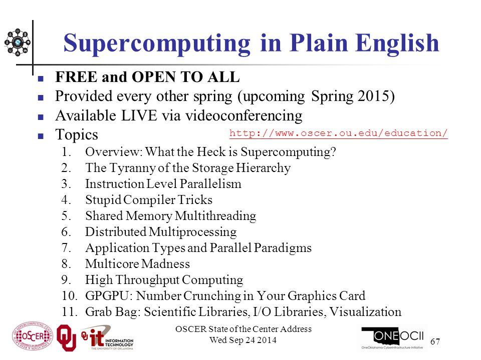 Supercomputing in Plain English FREE and OPEN TO ALL Provided every other spring (upcoming Spring 2015) Available LIVE via videoconferencing Topics 1.Overview: What the Heck is Supercomputing.