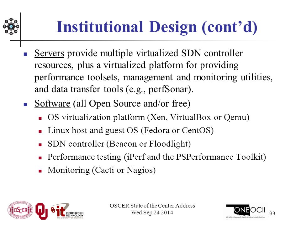 Institutional Design (cont'd) Servers provide multiple virtualized SDN controller resources, plus a virtualized platform for providing performance toolsets, management and monitoring utilities, and data transfer tools (e.g., perfSonar).