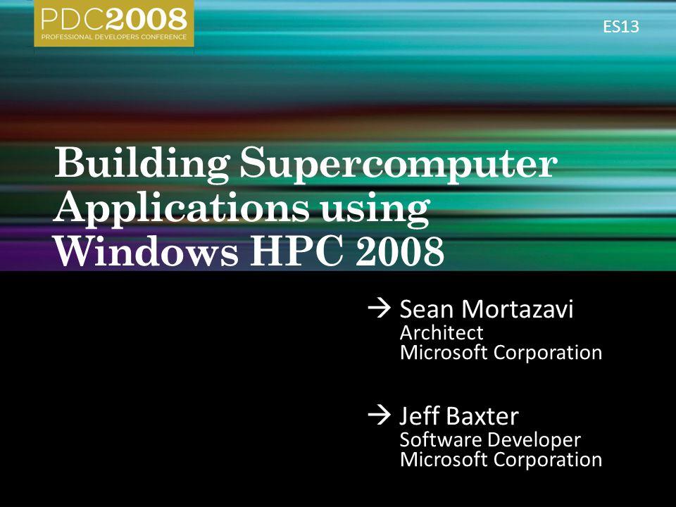  Sean Mortazavi Architect Microsoft Corporation  Jeff Baxter Software Developer Microsoft Corporation ES13