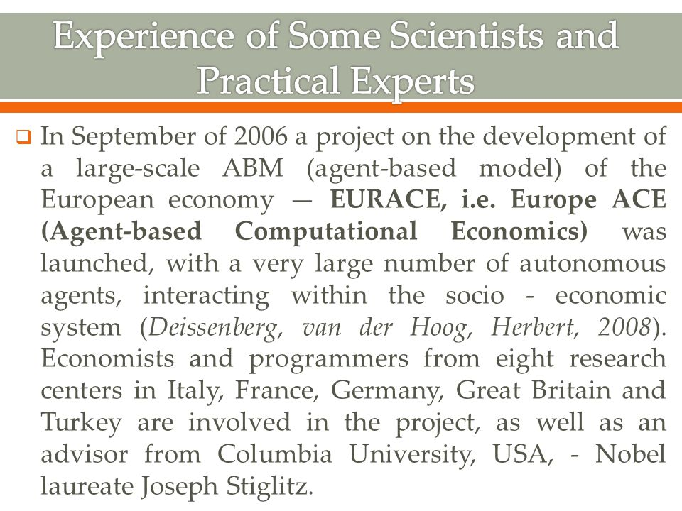  In September of 2006 a project on the development of a large-scale ABM (agent-based model) of the European economy — EURACE, i.e.