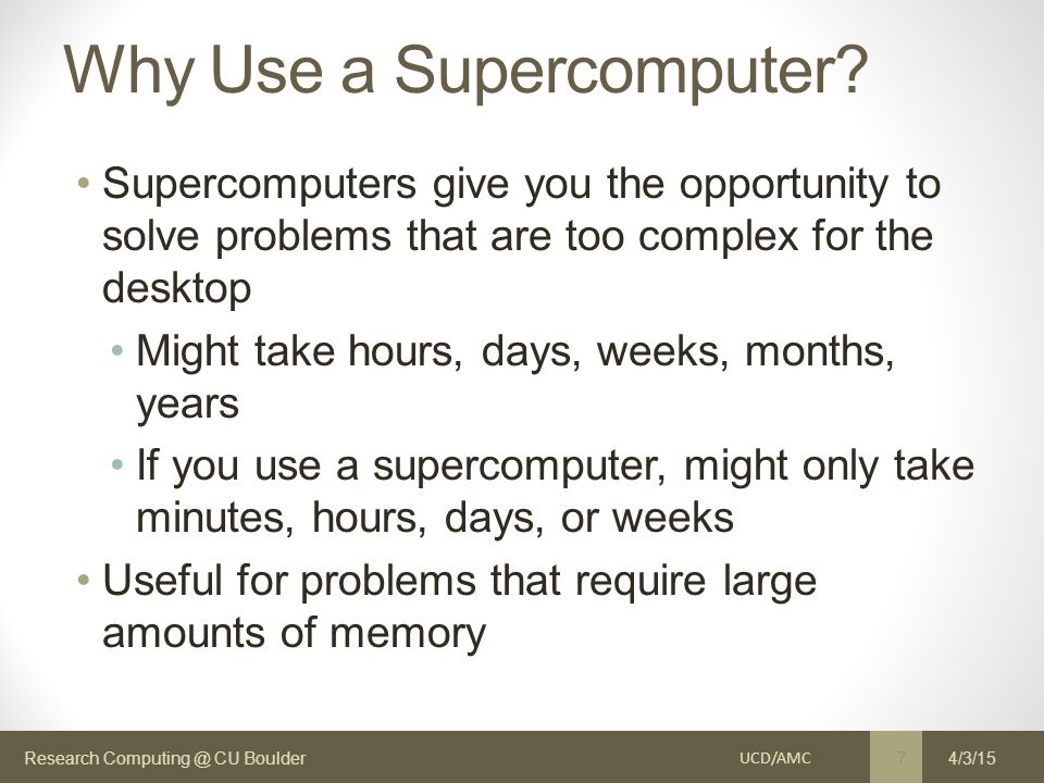 Research Computing @ CU Boulder Why Use a Supercomputer.