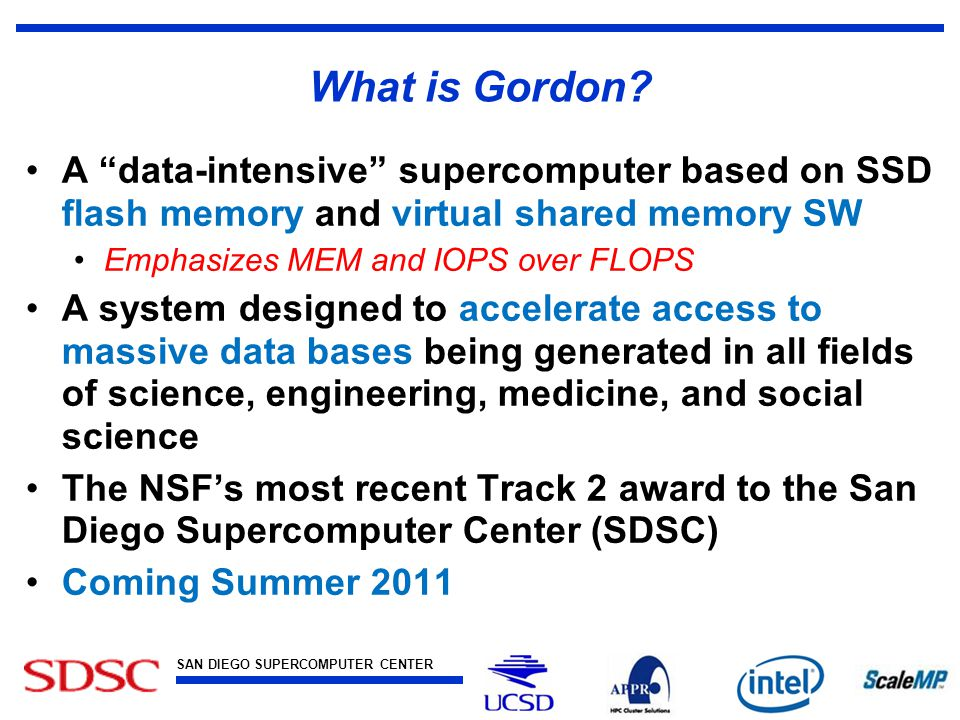 SAN DIEGO SUPERCOMPUTER CENTER at the UNIVERSITY OF CALIFORNIA, SAN DIEGO What is Gordon.