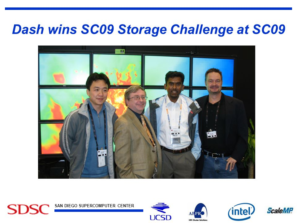 SAN DIEGO SUPERCOMPUTER CENTER at the UNIVERSITY OF CALIFORNIA, SAN DIEGO Dash wins SC09 Storage Challenge at SC09