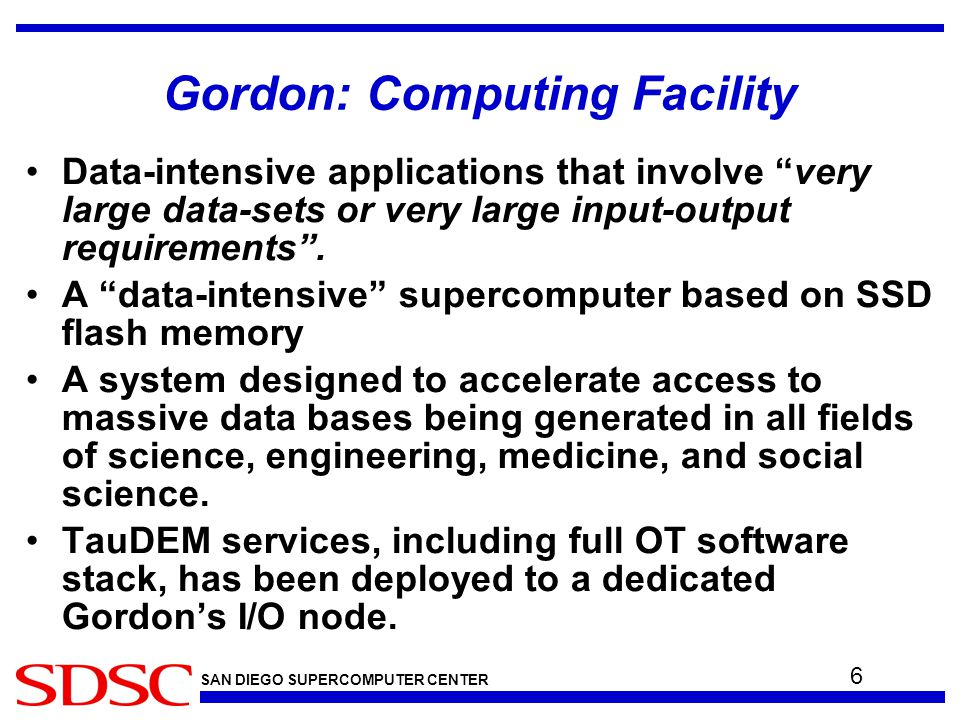 SAN DIEGO SUPERCOMPUTER CENTER Gordon: Computing Facility Data-intensive applications that involve very large data-sets or very large input-output requirements .