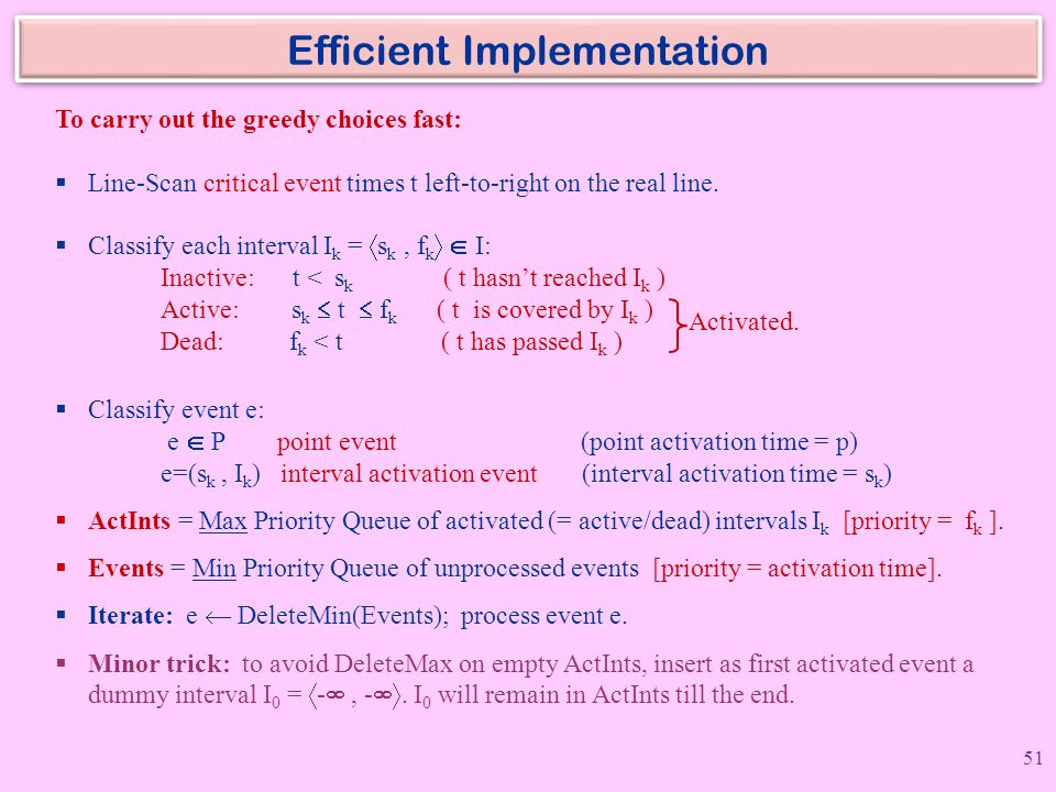 Efficient Implementation To carry out the greedy choices fast:  Line-Scan critical event times t left-to-right on the real line.  Classify each inte