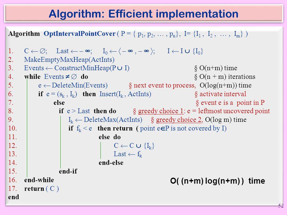 Algorithm: Efficient implementation Algorithm OptIntervalPointCover ( P = { p 1, p 2, …, p n }, I= {I 1, I 2, …, I m } ) 1. C   ; Last  –  ; I 0 