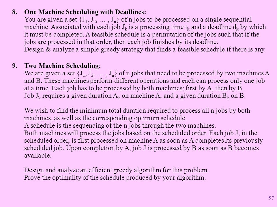 8.One Machine Scheduling with Deadlines: You are given a set {J 1, J 2, …, J n } of n jobs to be processed on a single sequential machine. Associated
